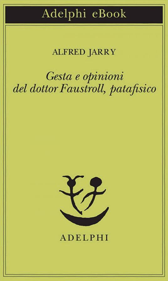 Gesta e opinioni del dottor Faustroll, patafisico - Claudio Rugafiori,Alfred Jarry - ebook