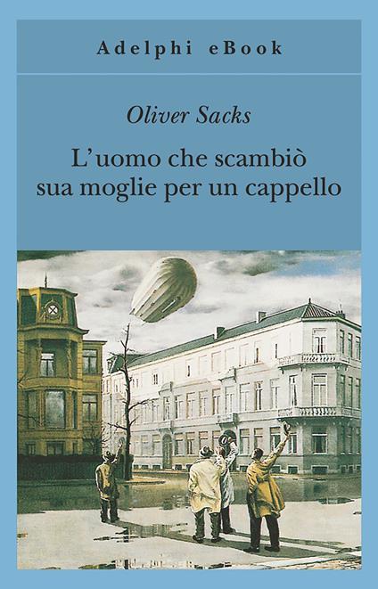 L' uomo che scambiò sua moglie per un cappello - Clara Morena,Oliver Sacks - ebook