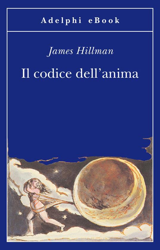 Il codice dell'anima. Carattere, vocazione, destino - James Hillman,Adriana Bottini - ebook