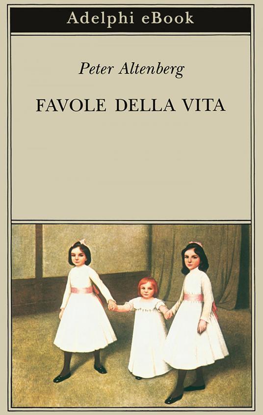 Favole della vita. Una scelta dagli scritti - Giuseppe Farese,Peter Altenberg - ebook
