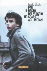 Per il resto del viaggio ho sparato agli indiani - Fabio Geda - copertina