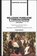 Relazioni pubbliche e comunicazione. Strumenti concettuali. Metodologia. Case history