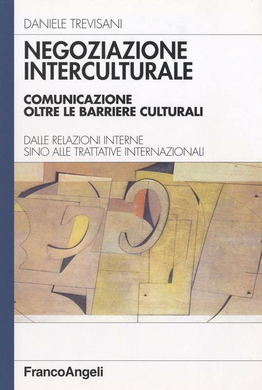 Negoziazione interculturale. Comunicare oltre le barriere culturali. Dalle relazioni interne sino alle trattative internazionali - Daniele Trevisani - copertina