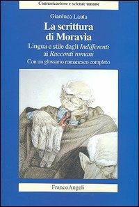 La scrittura di Moravia. Lingua e stile dagli Indifferenti ai Racconti romani - Gianluca Lauta - copertina