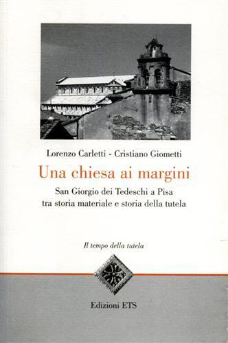 Una Chiesa ai margini. San Giorgio dei Tedeschi a Pisa tra storia materiale e storia della tutela - Lorenzo Carletti,Cristiano Giometti - 3