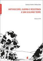 Antifascismo, guerra e resistenza a San Giuliano Terme
