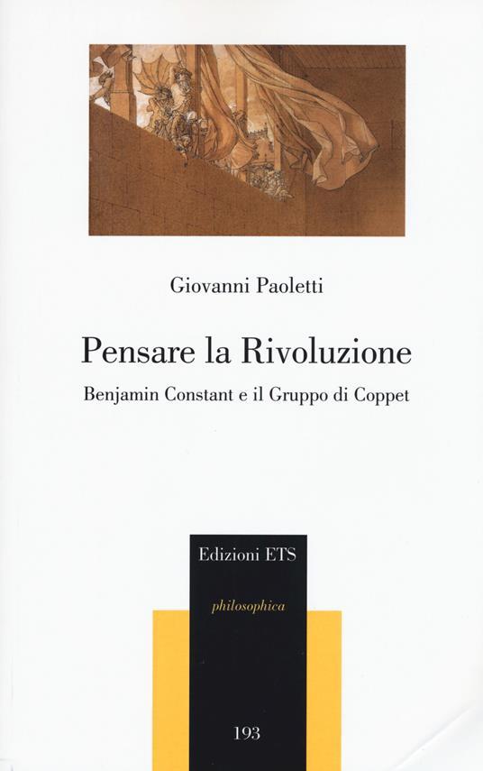 Pensare la rivoluzione. Benjamin Constant e il gruppo di Coppet - Giovanni Paoletti - copertina