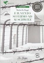 E il vento si fermò ad Auschwitz. Con espansione online
