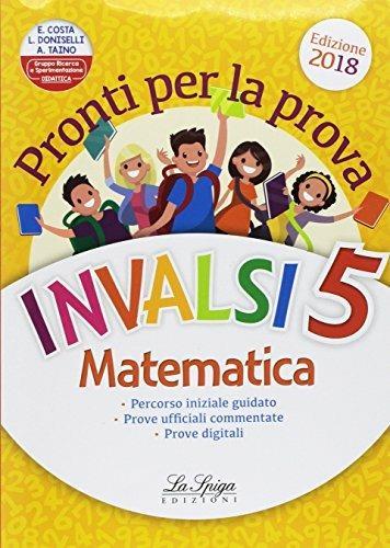 Pronti per la prova INVALSI. Matematica. Per la 5ª classe elementare - Elena Costa,Lilli Doniselli,Alba Taino - copertina