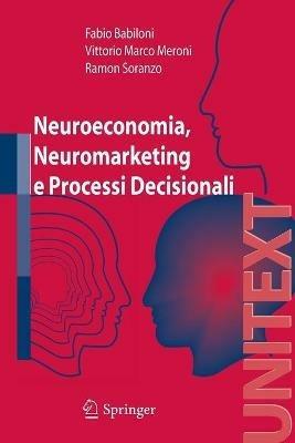 Neuroeconomia, neuromarketing e processi decisionali - Fabio Babiloni,Vittorio Meroni,Ramon Soranzo - copertina