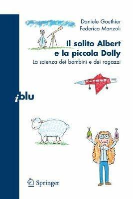 Il solito Albert e la piccola Dolly. La scienza dei bambini e dei ragazzi - Daniele Gouthier,Federica Manzoli - copertina