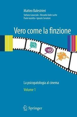 Vero come la finzione. La psicopatologia al cinema. Vol. 1 - Matteo Balestrieri - copertina