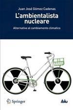 L' ambientalista nucleare. Alternative al cambiamento climatico