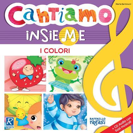I colori. Cantiamo insieme. Ediz. illustrata. Con CD-Audio - Marta Bartolucci - copertina