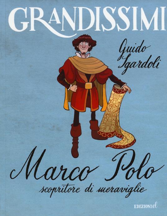 Marco Polo, scopritore di meraviglie. Ediz. illustrata - Guido Sgardoli - copertina
