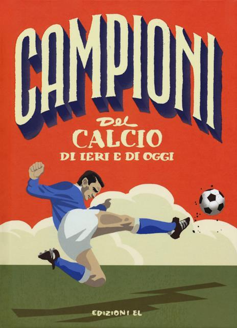 Campioni del calcio di ieri e oggi. Ediz. a colori - Mark Menozzi - copertina