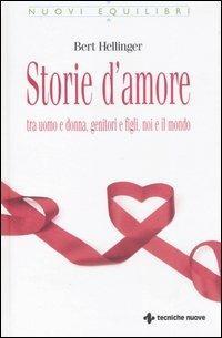 Storie d'amore tra uomo e donna, genitori e figli, noi e il mondo - Bert Hellinger - copertina
