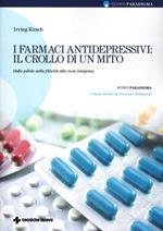 I farmaci antidepressivi: il crollo di un mito. Dalle pillole della felicità alla cura integrata