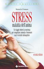 Stress, malattia dell'anima. Un viaggio dentro la coscienza per conquistare armonia e benessere con le tecniche introspettive