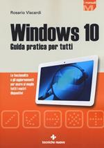 Windows 10. Guida pratica per tutti. Le funzionalità e gli aggiornamenti per usare al meglio tutti i vostri dispositivi. Nuova ediz.