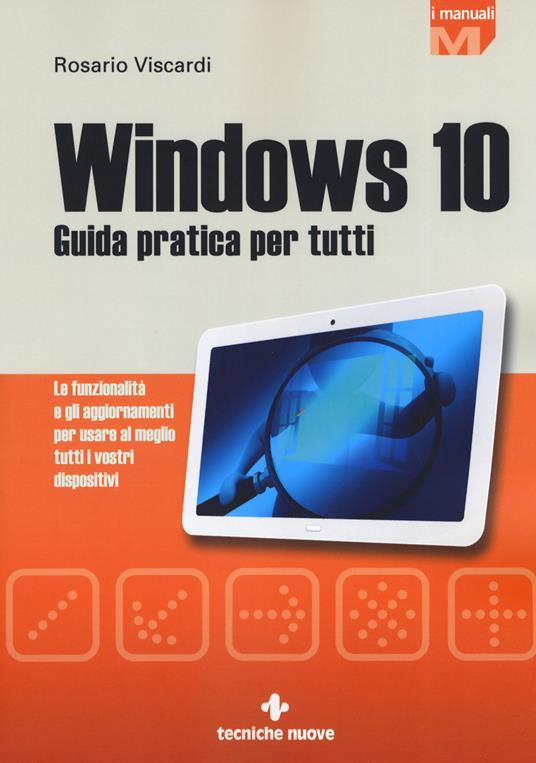 Windows 10. Guida pratica per tutti. Le funzionalità e gli aggiornamenti per usare al meglio tutti i vostri dispositivi. Nuova ediz. - Rosario Viscardi - copertina