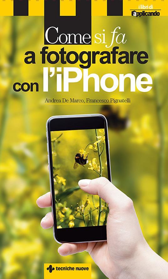 Come si fa a fotografare con l'iPhone - Andrea De Marco,Francesco Pignatelli - ebook