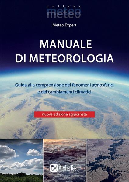 Manuale di meteorologia. Guida alla comprensione dei fenomeni atmosferici e dei cambiamenti climatici. Nuova ediz. - copertina
