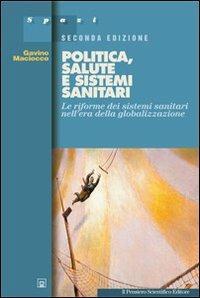 Politica, salute e sistemi sanitari. Le riforme dei sistemi sanitari nell'era della globalizzazione - Gavino Maciocco - copertina