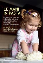 Le mani in pasta. Riconoscere e curare il disturbo selettivo dell'alimentazione in infanzia e prima adolescenza