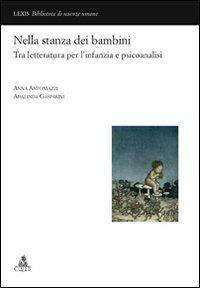 Nella stanza dei bambini. Tra letteratura per l'infanzia e psicoanalisi - Anna Antoniazzi,Adalinda Gasparini - copertina
