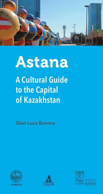 Astana. A cultural guide to the capital of Kazakhstan - Gian Luca Bonora - copertina
