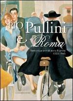 Pio Pullini e Roma. Venticinque anni di storia illustrata. 1920-1945