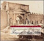 Il Risorgimento dei romani. Fotografie dal 1849 al 1870