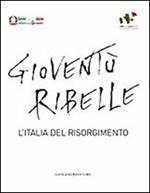Gioventù ribelle. L'Italia del Risorgimento