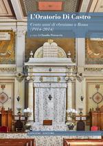 L' oratorio Di Castro. Cento anni di ebraismo a Roma (1914-2014)