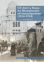 Gli ebrei a Roma tra Risorgimento ed emancipazione (1814-1914). Con CD-ROM