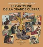 Le cartoline della Grande Guerra. Posta militare italiana. Ediz. illustrata