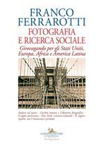 Fotografia e ricerca sociale. Girovagando per gli Stati Uniti, Europa, Africa e America Latina
