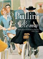 Pio Pullini e Roma. Venticinque anni di storia illustrata. 1920-1945. Ediz. illustrata