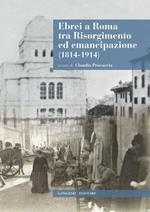 Ebrei a Roma tra Risorgimento ed emancipazione (1814-1914)