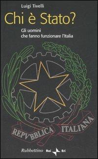 Chi è Stato? Gli uomini che fanno funzionare l'Italia - Luigi Tivelli - copertina