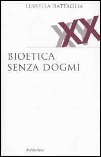 Bioetica senza dogmi - Luisella Battaglia - copertina