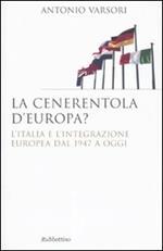 La Cenerentola d'Europa. L'Italia e l'integrazione europea dal 1946 ad oggi
