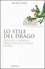 Lo stile del drago. Processi e modelli della politica estera cinese