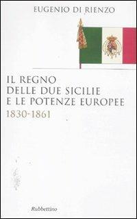 Il Regno delle Due Sicilie e le potenze europee. 1830-1861 - Eugenio Di Rienzo - copertina