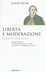 Libertà e moderazione. Scritti politici