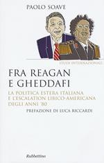 Fra Reagan e Gheddafi. La politica estera italiana e l'escalation libico-americana degli anni '80
