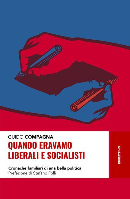 Quando eravamo liberali e socialisti. Cronache familiari di una bella politica - Guido Compagna - copertina