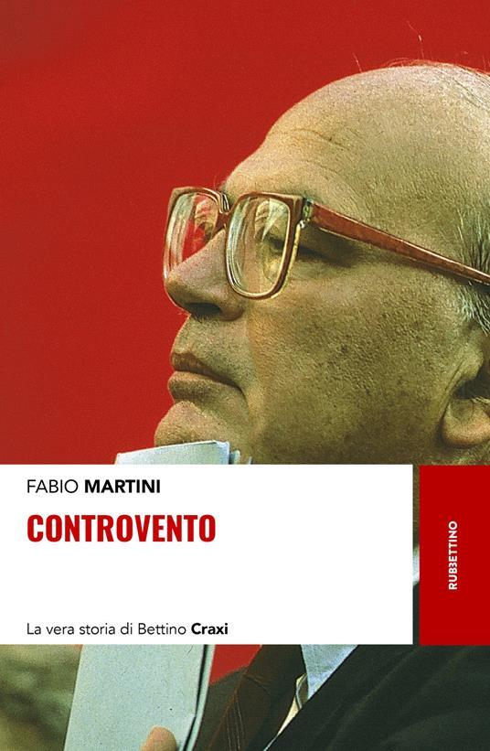 Controvento. La vera storia di Bettino Craxi - Fabio Martini - copertina