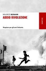 Addio rivoluzione. Requiem per gli anni Settanta